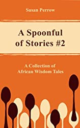 A SPOONFUL OF STORIES #2: A Collection of African Wisdom Tales (The Spoonful Series)