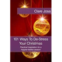 101 Ways To De-Stress Your Christmas ~ Practical Inspiration For A Happier Festive Season
