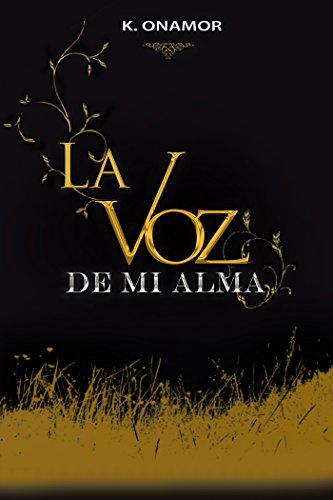 La Voz De Mi Alma eBook: K. Onamor: Amazon.es: Tienda Kindle