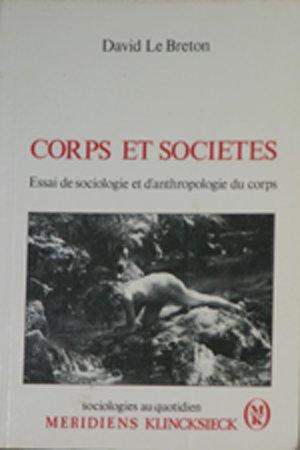 Corps et societes : essai de sociologie et d'anthropologie du corps par David Le Breton