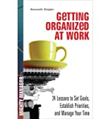 Getting Organized at Work: 24 Lessons for Setting Goals, Establishing Priorities, and Managing Your Time (Mighty Manager) (Hardback) - Common