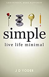 [Minimalism] Simple- Live Life Minimal: The Unconventional Path to Minimalist Living [Declutter Your Home and Work] (Slow Down to Grow Book 1) (English Edition)