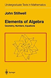 Elements of Algebra: Geometry, Numbers, Equations (Undergraduate Texts in Mathematics) by John Stillwell (2001-07-20)