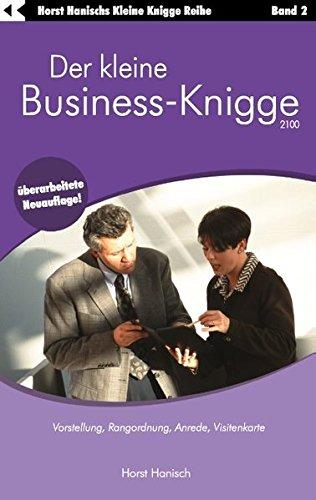 Der kleine Business-Knigge 2100: Vorstellung, Rangordnung, Anrede, Visitenkarte