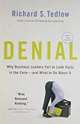 Denial: Why Business Leaders Fail to Look Facts in the Face--and What to Do About It by Richard S. Tedlow (2011-02-22)