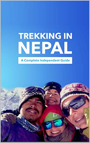 Trekking in Nepal: a Complete Independent Guide (English Edition)