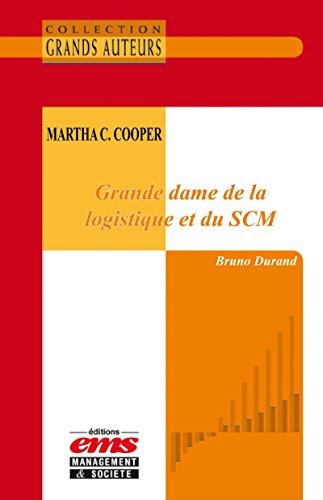 Martha C. Cooper - Grande dame de la logistique et du SCM (Les Grands Auteurs) par Bruno Durand