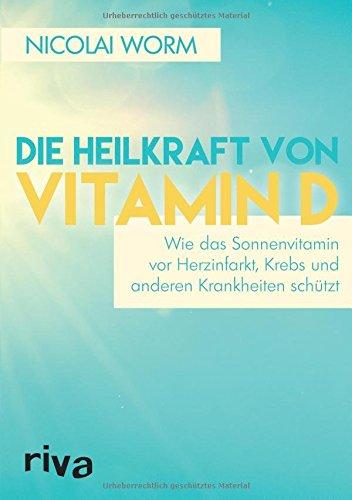 Produktbild Die Heilkraft von Vitamin D: Wie das Sonnenvitamin vor Herzinfarkt,  Krebs und anderen Krankheiten schützt