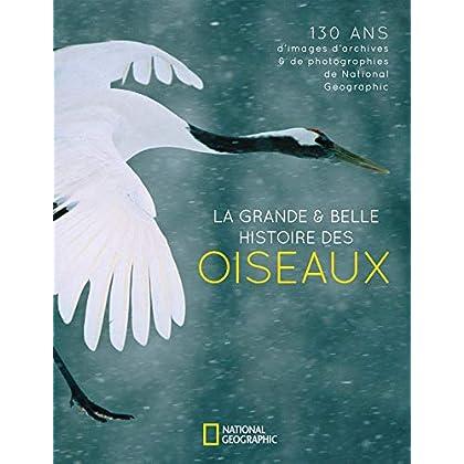 La grande & belle histoire des oiseaux : 130 ans d'images d'archives & de photographies de National Geographic