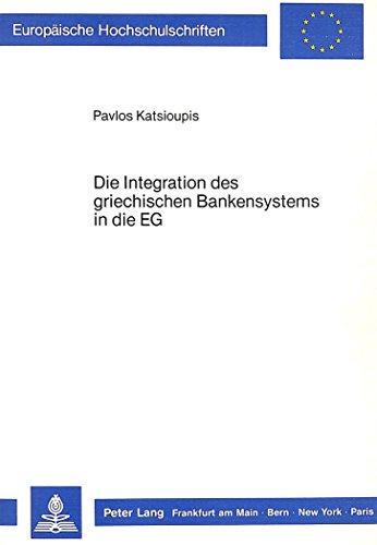 die-integration-des-griechischen-bankensystems-in-die-eg-europaische-hochschulschriften-european-uni