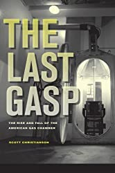 The Last Gasp - The Rise and Fall of the American Gas Chamber