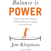 Balance is Power: Improve Your Body's Balance to Perform Better, Live Longer, and Look Younger (English Edition)