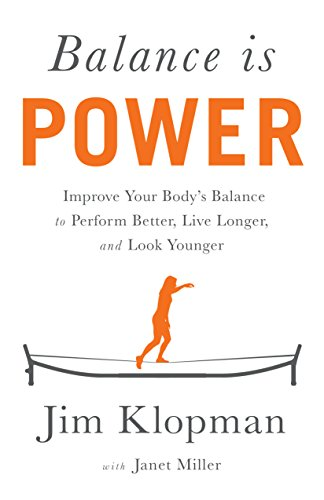 Balance is Power: Improve Your Body's Balance to Perform Better, Live Longer, and Look Younger (English Edition) por Jim Klopman