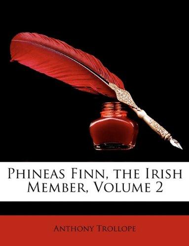 Phineas Finn, The Irish Member, Volume 2 by Anthony Trollope