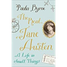 [The Real Jane Austen: A Life in Small Things] (By: Paula Byrne) [published: January, 2013]