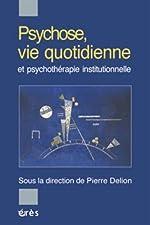 Psychose, vie quotidienne et psychothérapie institutionnelle de Pierre Delion