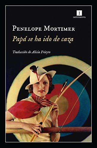 Papá se ha ido de caza (Impedimenta) por Penelope Mortimer