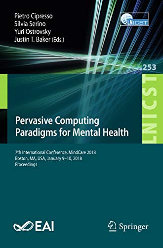 Pervasive Computing Paradigms for Mental Health: 7th International Conference, MindCare 2018,  Boston, MA, USA, January 9–10, 2018, Proceedings (Lecture ... Engineering Book 253) (English Edition)