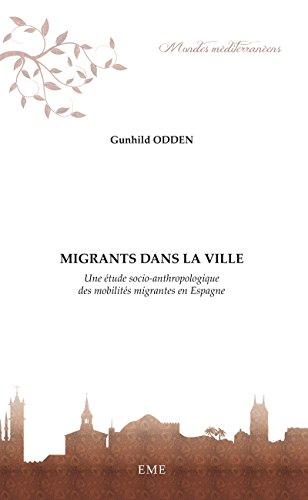 Migrants dans la ville: Une étude socio-anthropologique des mobilités migrantes en Espagne (Mondes méditerranéens)