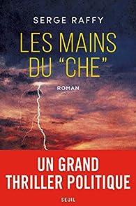 Les mains du Che par Serge Raffy