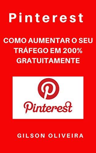 Pinterest - como aumentar o seu tráfego gratuitamente em 200{ca68e6a8562874bd18248e03d6430bf731c7a384959ce90124e801caf137a5cc}: Pinterest - O QUE É O PINTEREST (1) (Portuguese Edition)