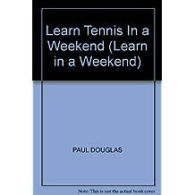 Learn Tennis In a Weekend (Learn in a Weekend)