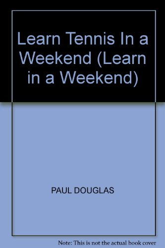 Learn Tennis in a Weekend (Learn in a weekend) por Paul Douglas
