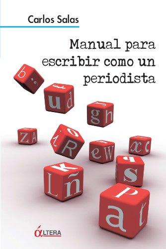 Manual Para Escribir Como Un Periodista por Carlos Salas