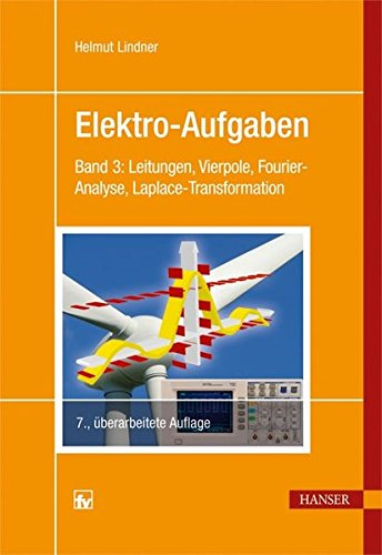 Elektro-Aufgaben 3: Band 3: Leitungen, Vierpole, Fourier-Analyse, Laplace-Transformation