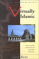 Virtually Islamic: Computer-mediated Communication & Cyber Islamic Environments (University of Wales Press - Religion, Culture, and Society) by Gary Bunt (2002-11-29)