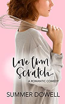 Love From Scratch: A Laugh Out Loud Romantic Comedy (English Edition) de [Dowell, Summer]