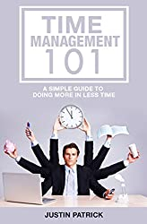 Time Management 101: A Simple Guide To Doing More In Less Time (English Edition)