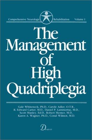 Management of High Quadriplegia (Comprehensive Neurologic Rehabilitation) by Gale Whiteneck (1988-06-01)