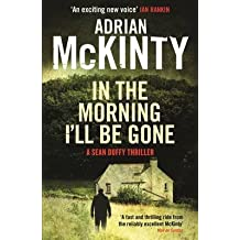 [In the Morning I'll be Gone: Book 3: Sean Duffy] (By: Adrian McKinty) [published: July, 2014]