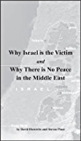 Why Israel is the Victim AND Why There is No Peace in the Middle East (English Edition)