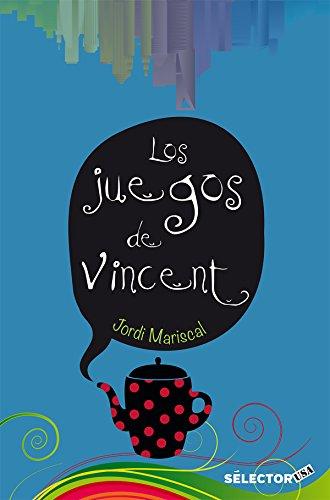 Juegos de Vincent, Los: Una novela que retrata a la generación que ha llegado para comandar el mundo: los Millennial. por Jordi Mariscal