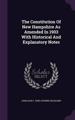 The Constitution Of New Hampshire As Amended In 1903 With Historical And Explanatory Notes