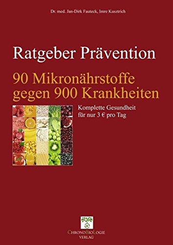 90 Mikronährstoffe gegen 900 Krankheiten: Komplette Gesundheit für 3 € pro Tag (Ratgeber Prävention)