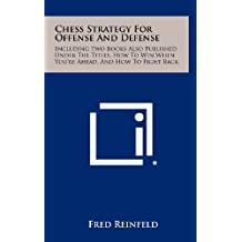 Chess Strategy for Offense and Defense: Including Two Books Also Published Under the Titles, How to Win When You're Ahead, and How to Fight Back