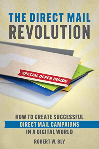 The Direct Mail Revolution: How to Create Successful Direct Mail Campaigns in a Digital World