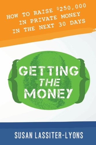 Getting the Money: The Simple System for Getting Private Money for Your Real Estate Deals por Susan Lassiter-Lyons