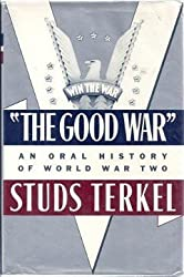 The Good War: An Oral History of World War Two by Studs Terkel (1984-10-02)