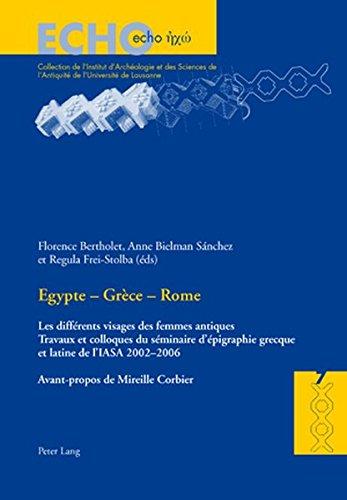 Egypte - Grèce - Rome: Les Différents Visages Des Femmes Antiques- Travaux Et Colloques Du Séminaire d'Épigraphie Grecque Et Latine de l'Iasa 2002-2006