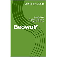 Beowulf: Parallel Old English / Modern English Edition