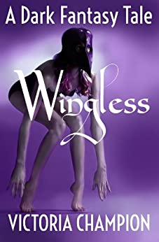 Wingless: A Dark Fantasy Tale (English Edition) di [Champion, Victoria]