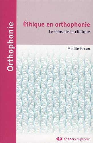 L'éthique en orthophonie : le sens de la clinique / Mireille Kerlan ; [préface du Pr. Régis Aubry,...].- Louvain-la-Neuve ; Paris : De Boeck supérieur , DL 2016, cop. 2016
