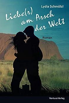 Liebe(r) am Arsch der Welt (German Edition) by [Schmölzl, Lydia]