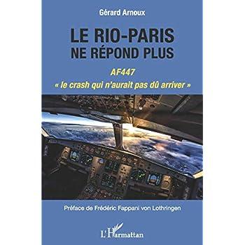 Le Rio-Paris ne répond plus: AF447 le crash qui n'aurait pas dû arriver''