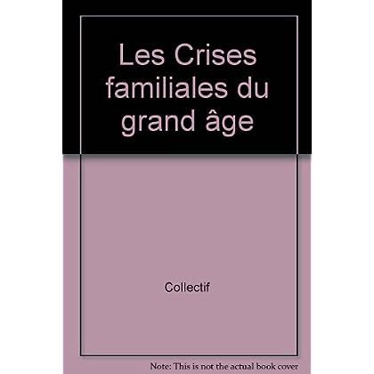 Les Crises familiales du grand âge