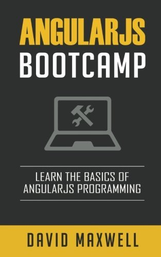 AngularJS: Bootcamp - Learn The Basics of Ruby Programming in 2 Weeks! (FREE Bonus, AngularJS 2 Programming By Example) by David Maxwell (2016-04-29)